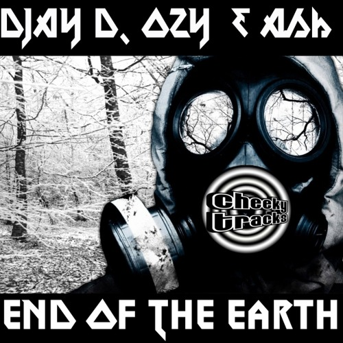 Djay D, Ozy & Ash - End Of The Earth - OUT NOW