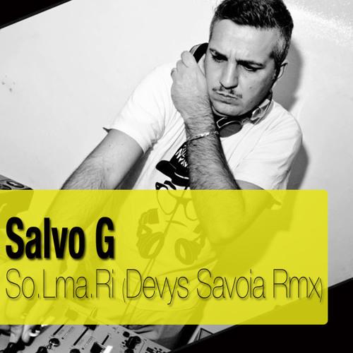 Salvo G  Devys Savoia, - So.Lma.Ri (Original Mix)