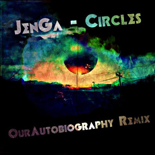 JenGa - Circles (OurAutobiography Remix)
