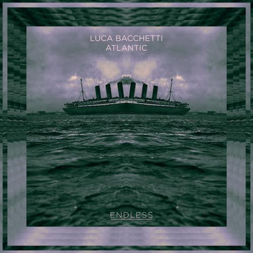 "Luca Bacchetti ""Atlantic"" ENDLESS"