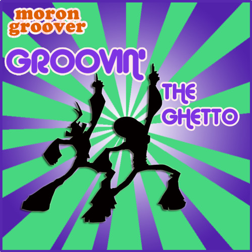 Morongroover - Groovin' the Ghetto