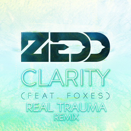 Zedd - Clarity feat. Foxes (Real Trauma Remix)