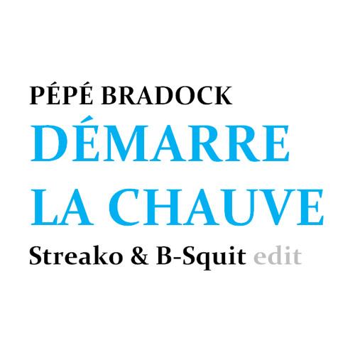 Pépé Bradock - Démarre La Chauve (Streako & B-Squit edit)