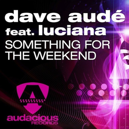 Dave Audé feat. Luciana - Something For The Weekend (Radio)