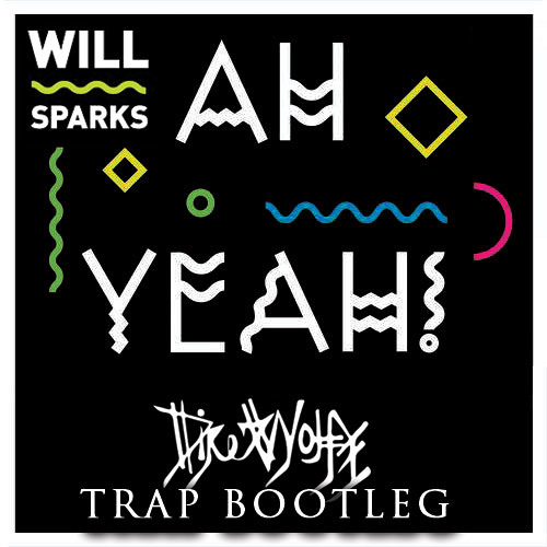Will Sparks - Ah Yeah! (DireWolfe Bootleg Remix)