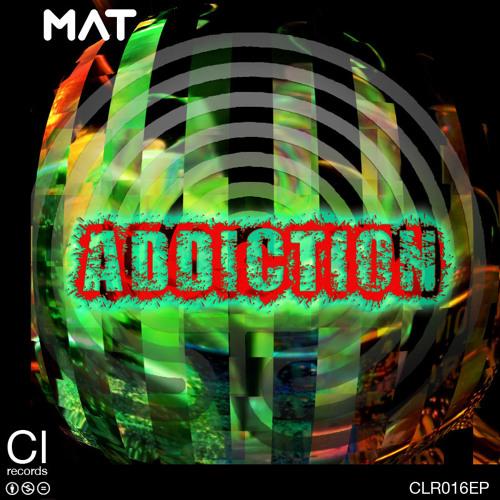 MAT - Addiction EP - CLR016EP - FORTHCOMING 26-01-2013