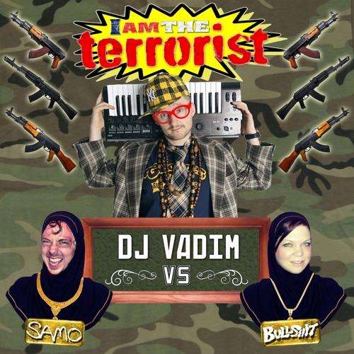The Terrorist - Samo Bullshit vs. DJ Vadim (feat. The Distant Dogs)