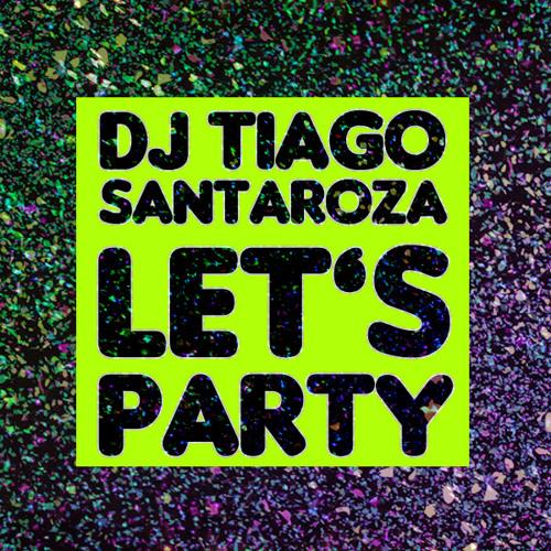 Let's Party! - Dj Tiago Santaroza + Download Link