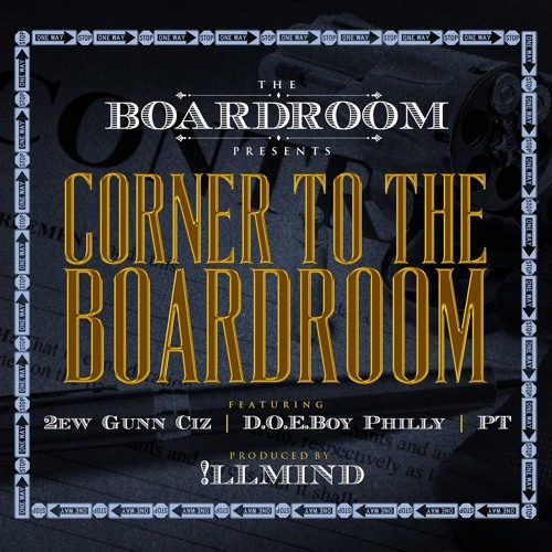 Corner To The Boardroom ft 2ew Gunn Ciz, D.O.E.Boy Philly, PT  (Produced by !llMind)