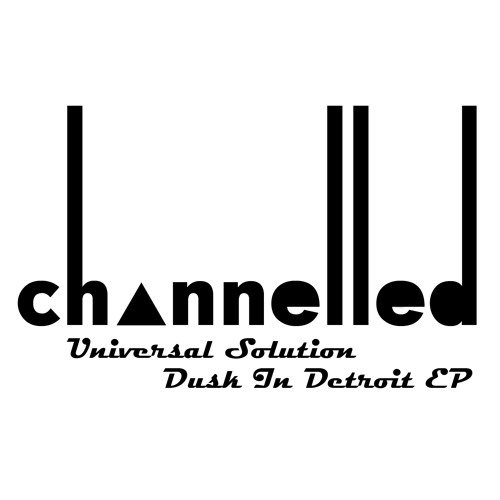 Dusk In Detroit EP (Channelled Recordings)