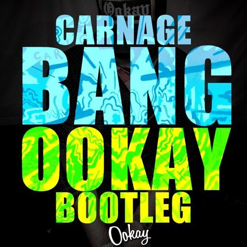 Carnage - Bang! (Ookay Bootleg) ///FREE DL///