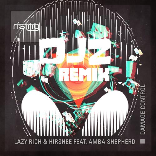 Hirshee, Lazy Rich & Amba Shepherd - Damage Control (DJZ Remix)