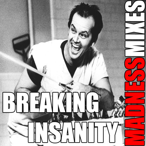 BREAKING INSANITY! (35 Min Electro & House Mix) (FREE DL)