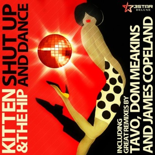 Kitten and the Hip - Shut up and dance  ( James Copeland RMX)