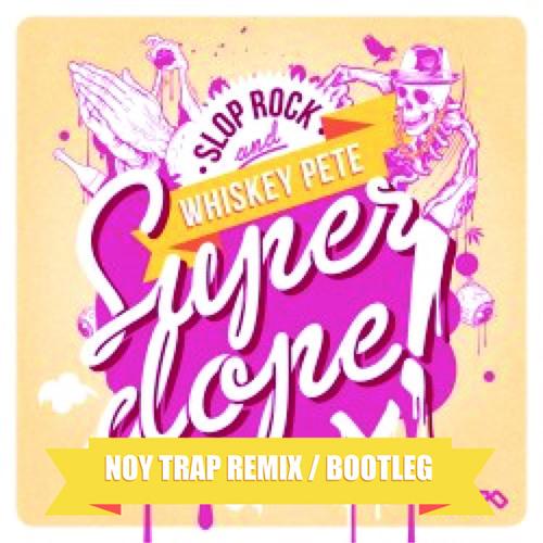 Slop Rock - Super Dope (Noy Remix) [Free DL]