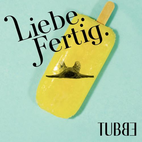 Tubbe - Liebe.Fertig. (Single & Remixe)