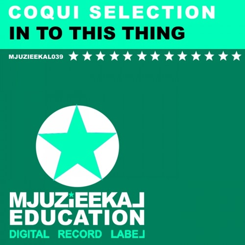 "COQUI SELECTION ""IN TO THIS THING"" - OUT NOW!"