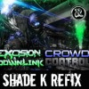 Excision & Downlink - Crowd Control (Shade K Refix) [FREE DOWNLOAD]