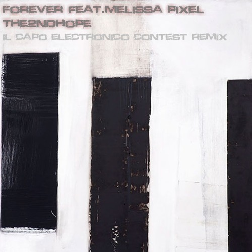 """Forever"" feat. Melissa Pixel - The2ndHope (il Capo Electronico contest remix) FREE DOWNLOAD"