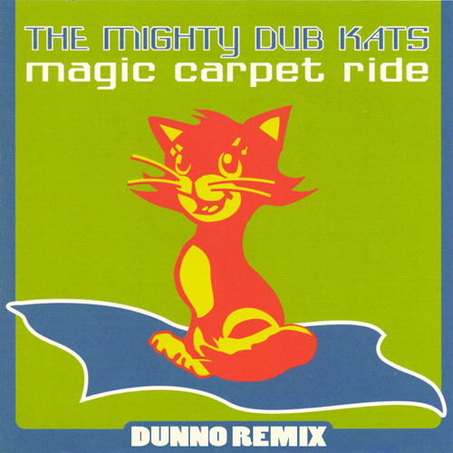 Mighty Dub Katz - Magic Carpet Ride (Dunno's Ridin' Underlay Bootleg)