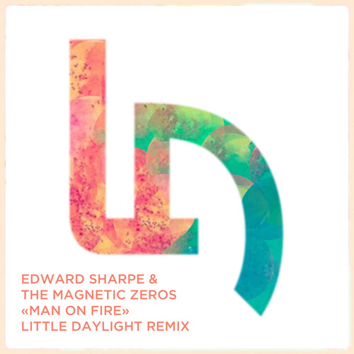 Edward Sharpe and the Magnetic Zeros - Man on Fire (Little Daylight Remix)
