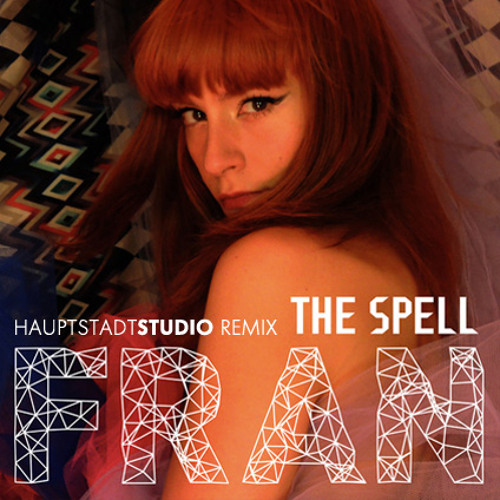 Fran - The Spell (Hauptstadtstudio Remix)