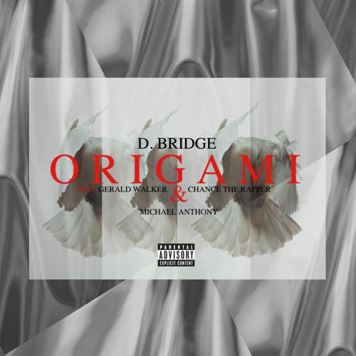 D. Bridge - Origami Ft. Michael Anthony, Gerald Walker, & Chance The Rapper (Prod. By SB)