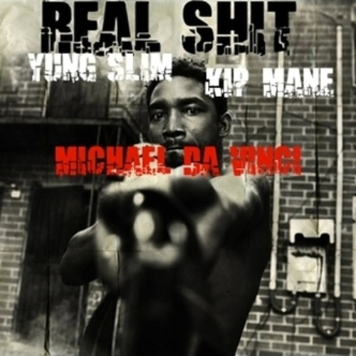 Yung Slim x KIP Mane x Michael Da Vinci - Real Shit (Beat by DJ Burn One)