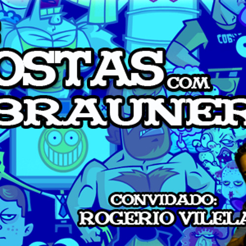 De Costas com Brauner - Ep. 04: Rogerio Vilela