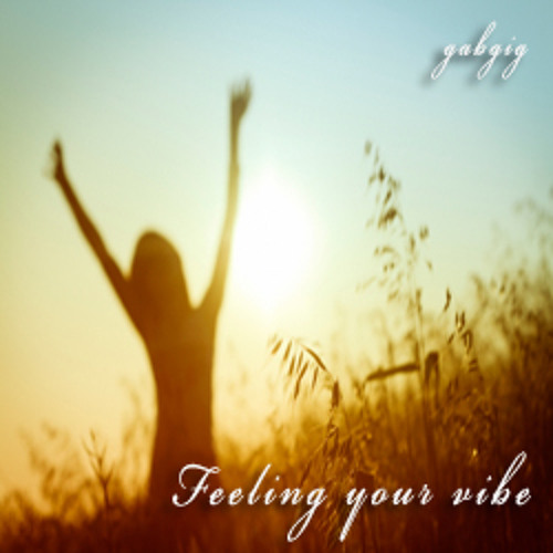 Feeling your vibe (original) by GABGIG