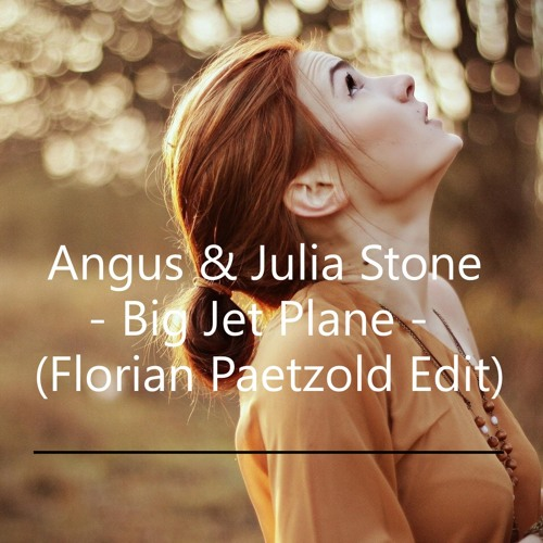 Angus and Julia Stone - Big Jet Plane (Florian Paetzold Edit) // Free Download!!
