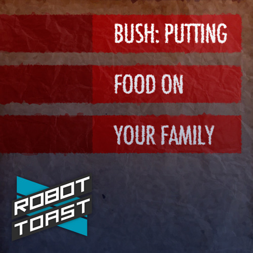 Bush: Putting Food On Your Family
