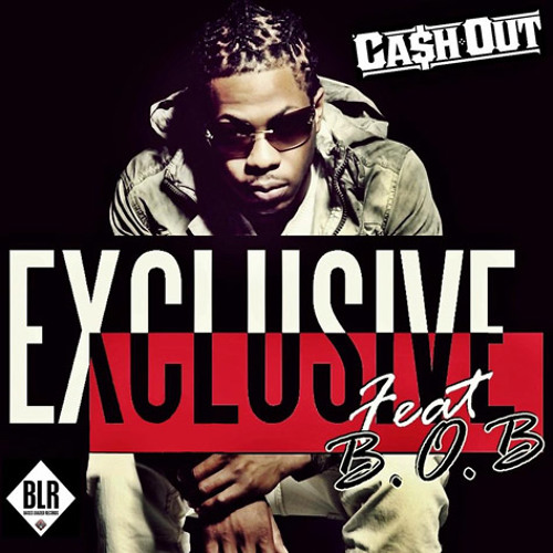 Cash Out ft. B.o.B - Exclusive