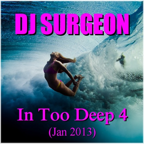 DJ Surgeon - In Too Deep 4 (Jan 2013)
