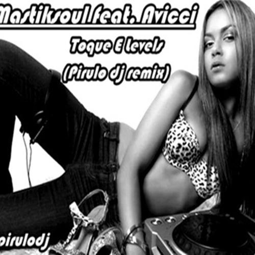 Mastiksoul feat. Avicci - Toque E Levels (Pirulodj remix 2013)