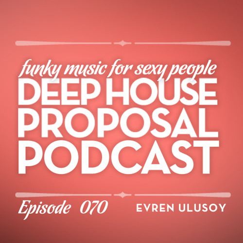 Deep House Proposal Podcast 070 By Evren Ulusoy