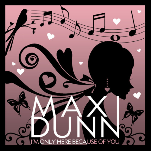 Maxi Dunn - I'm Only Here Because Of You