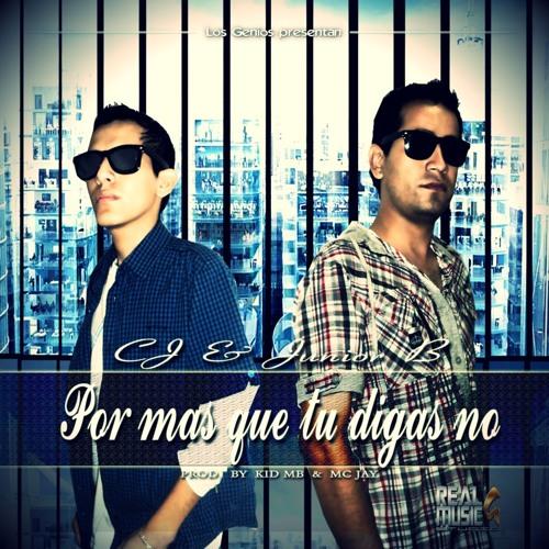 CJ & Junior B - Por Mas Que Tu Digas No - Prod. by Los Genios