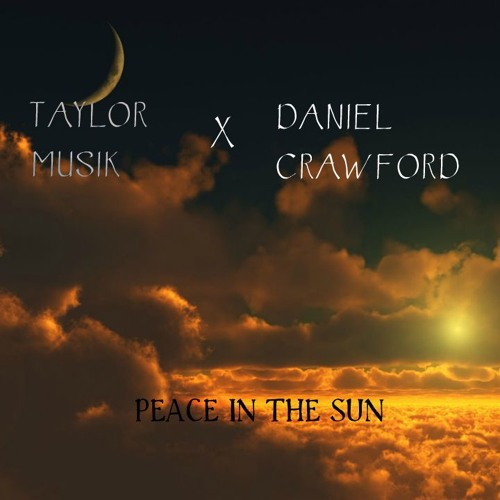 TAYLOR MUSIK X DANIEL CRAWFORD - PEACE IN THE SUN