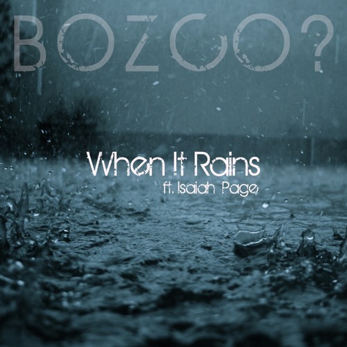 WHEN IT RAINS - Ft. ISAIAH PAGE (BOZCO? MoodStep Edit)