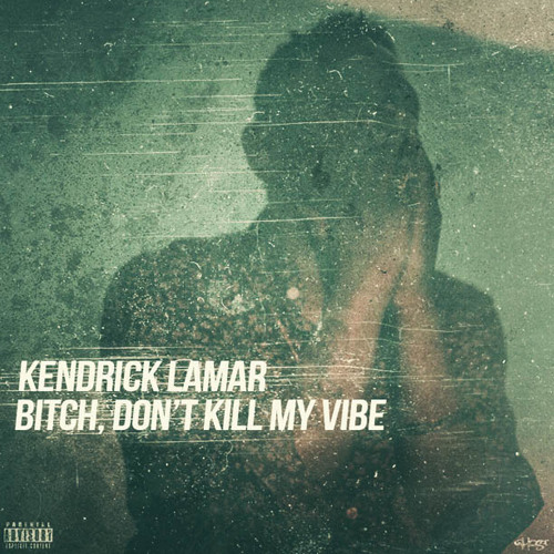 Kendrick Lamar - Bitch Don't Kill My Vibe (Kill Them With Colour Remix)