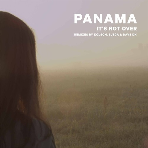 Panama - Its Not Over (Kölsch Remix)