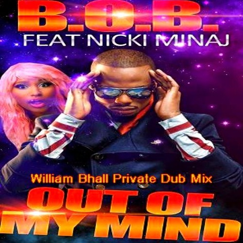 ** B.O.B. ** Feat. Nicki Minaj - Out Of My Mind  (William Bhall Private Dub Mix)