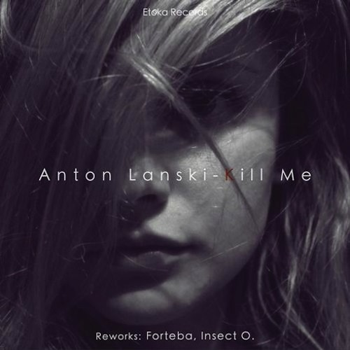 Anton Lanski - Kill Me (Insect O. Remix) - Etoka Records