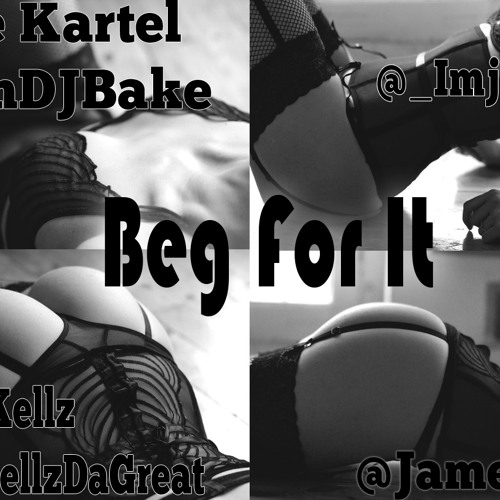DJ Bake - Beg For It Ft Kellz , Mel , Bre