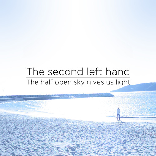 The second left hand - The half open sky gives us light