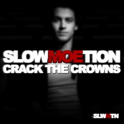 Slowmoetion - Crack The Crowns