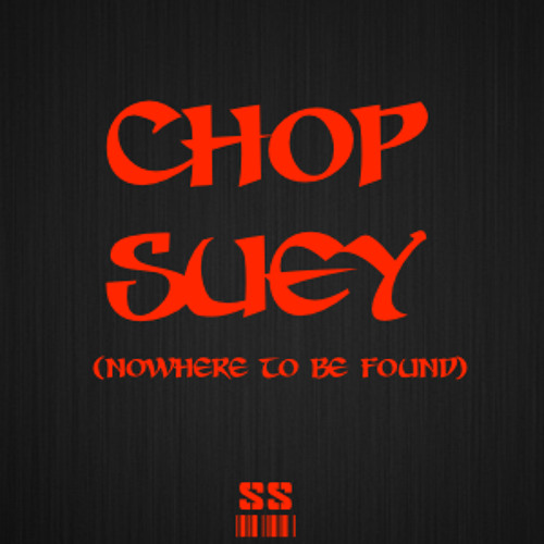 Chop Suey (Nowhere to be Found)