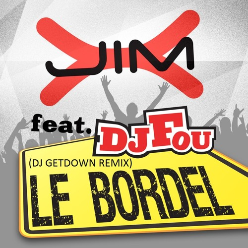 Jim-X feat DJ Fou - LE BORDEL ( GETDOWN RMX)