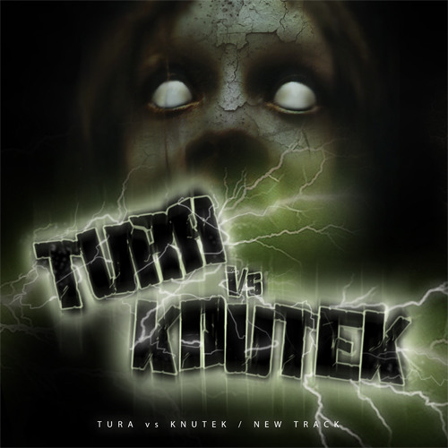 TURA vs KNUTEK - Distorted Fear / Free Download